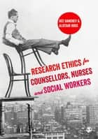 Research Ethics for Counsellors, Nurses & Social Workers ebook by Dee Danchev,Alistair Ross