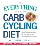 The Everything Guide to the Carb Cycling Diet ebook by Matt Dustin