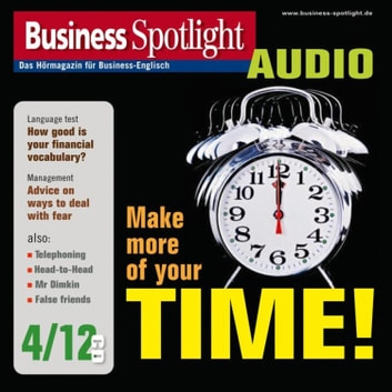 Business-Englisch lernen Audio - Zeitmanagement einmal anders - Business Spotlight Audio 4/2012 - Make more of your time! audiobook by David Ingram,Ian McMaster,Karl Braun