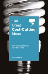 100 Great Cost-Cutting Ideas - From leading companies around the world ebook by Anne Hawkins