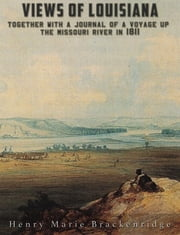 Views of Louisiana - Together with a Journal of a Voyage up the Missouri River in 1811 ebook by Henry Marie Brackenridge