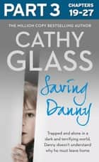 Saving Danny: Part 3 of 3 ebook by Cathy Glass