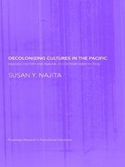 Decolonizing Culture in Pacific Literature - Reading History and Trauma in Contemporary Fiction ebook by Susan Y. Najita