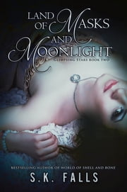 Land of Masks and Moonlight - World of Shell and Bone Book 2 ebook by S.K. Falls