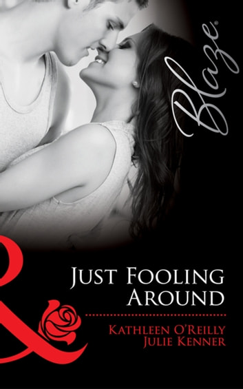 Just Fooling Around: Cam's Catastrophe / Darcy's Dark Day / Devon's Dilemma / Reg's Rescue (Mills & Boon Blaze) ebook by Kathleen O'Reilly,Julie Kenner