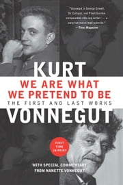 We Are What We Pretend To Be - The First and Last Works ebook by Kurt Vonnegut