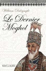 Le Dernier Moghol ebook by William Dalrymple