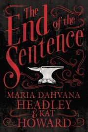 The End of the Sentence ebook by Maria Dahvana Headley, Kat Howard
