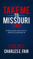Take Me to Missouri Two ebook by Charles E. Fair