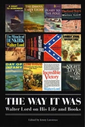 The Way It Was - Walter Lord on His Life and Books ebook by Walter Lord