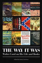 The Way It Was - Walter Lord on His Life and Books ebook by Walter Lord,Jenny Lawrence