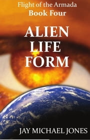 4 Alien Life Form ebook by Jay Michael Jones