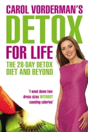 Carol Vorderman's Detox for Life: The 28 Day Detox Diet and Beyond ebook by Carol Vorderman