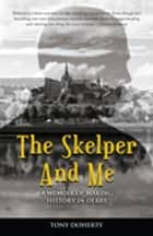 The Skelper and Me - A memoir of making history in Derry ebook by Tony Doherty