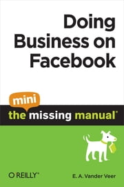 Doing Business on Facebook: The Mini Missing Manual ebook by E. A. Vander Veer