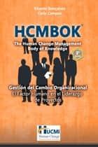 Hcmbok - the human change management body of knowledge - Gestión del Cambio Organizacional - El Factor Humano en el Liderazgo de Proyectos eBook by Vicente Goncalves, Carla Campos