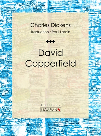David Copperfield ebook by Charles Dickens,Ligaran