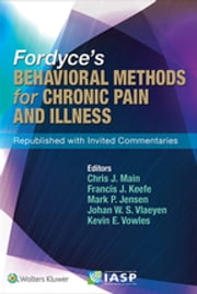 Fordyce's Behavioral Methods for Chronic Pain and Illness - Republished with Invited Commentaries ebook by Chris J. Main,Francis J. Keefe,Mark P. Jensen,Johan W. Vlaeyen,Kevin E. Vowles