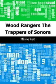 Wood Rangers: The Trappers of Sonora ebook by Mayne Reid