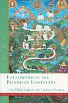 Following in the Buddha's Footsteps ebook by His Holiness the Dalai Lama, Thubten Chodron