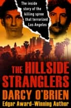 The Hillside Stranglers - The Inside Story of the Killing Spree That Terrorized Los Angeles ebook by Darcy O'Brien