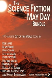 The Science Fiction May Day Bundle - A Ten-Book Boxed Set ebook by Rob Lopez,David Sloma,Barbara G. Tarn,Harvey Stanbrough,Rebecca M. Senese,Michael Jasper,Russ Crossley,Michael Warren Lucas,Stefon Mears,Blaze Ward