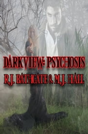 Darkview: Psychosis ebook by R.J. Bathgate,M.J. Hall,Wendy Wilson