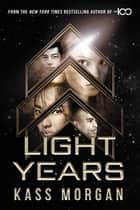 Light Years ebook by Kass Morgan