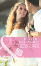 The Greek's Tiny Miracle (Mills & Boon Cherish) ebook by Rebecca Winters