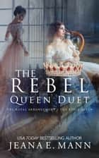 The Rebel Queen Duet - Boxed Set ebook by Jeana E. Mann