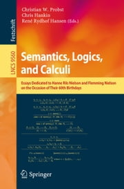 Semantics, Logics, and Calculi - Essays Dedicated to Hanne Riis Nielson and Flemming Nielson on the Occasion of Their 60th Birthdays ebook by Christian W. Probst,Chris Hankin,René Rydhof Hansen