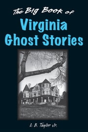 The Big Book of Virginia Ghost Stories ebook by L. B. Taylor Jr.