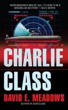 Charlie Class ebook by David E. Meadows