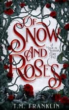 Of Snow and Roses - A Magical Modern Fairy Tale ebook by T.M. Franklin