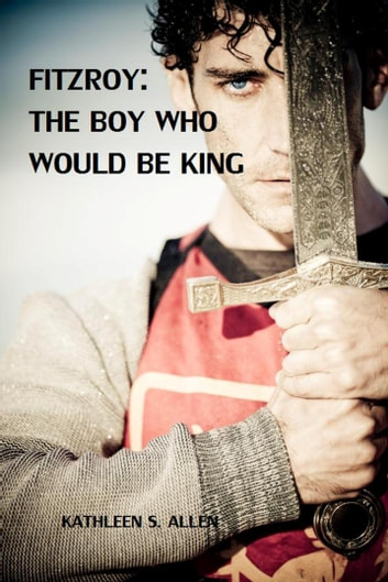 Fitzroy: The Boy Who Would be King ebook by Kathleen S. Allen