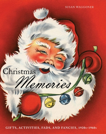 Christmas Memories - Gifts, Activities, Fads, and Fancies, 1920s-1960s ebook by Susan Waggoner