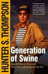 Generation of Swine - The Brutal Odyssey of an Outlaw Journalist ebook by Hunter S. Thompson