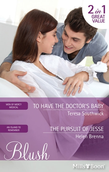 To Have The Doctor's Baby/The Pursuit Of Jesse ebook by Teresa Southwick,Helen Brenna
