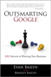 Outsmarting Google: SEO Secrets to Winning New Business - SEO Secrets to Winning New Business ebook by Evan Bailyn,Bradley Bailyn