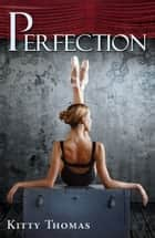 Perfection ebook by Kitty Thomas