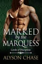 Marked by the Marquess ebook by Alyson Chase
