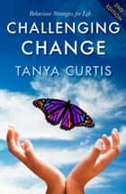 Challenging Change ebook by Tanya Curtis