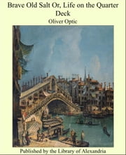 Brave Old Salt Or, Life on the Quarter Deck ebook by Oliver Optic