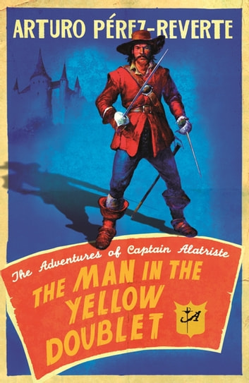 The Man In The Yellow Doublet - The Adventures Of Captain Alatriste ebook by Arturo Perez-Reverte