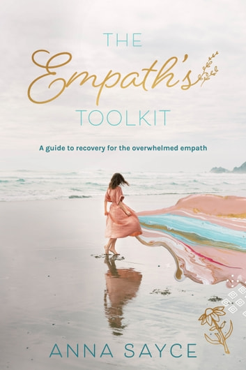 The Empath's Toolkit - A Guide to Recovery for the Overwhelmed Empath ebook by Anna Sayce