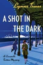 A Shot in the Dark - A Constable Twitten Mystery ebook by Lynne Truss