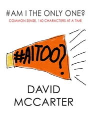 #Am I the Only One? - Common Sense, 140 Characters At a Time ebook by David McCarter