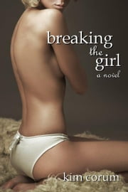 Breaking the Girl - A Novel of BDSM Erotica ebook by Kim Corum