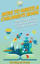 How to Write a Children's Book: Your Step-By-Step Guide To Writing Children's Book ebook by HowExpert