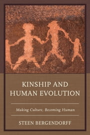 Kinship and Human Evolution - Making Culture, Becoming Human ebook by Steen Bergendorff